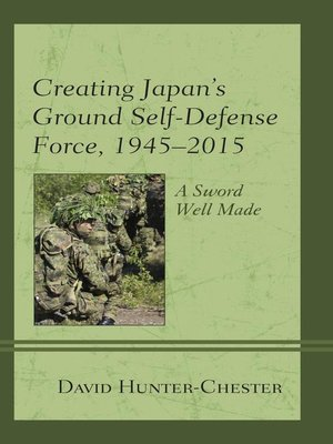 cover image of Creating Japan's Ground Self-Defense Force, 1945–2015