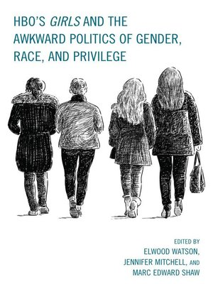 cover image of HBO's Girls and the Awkward Politics of Gender, Race, and Privilege