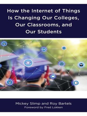 cover image of How the Internet of Things is Changing Our Colleges, Our Classrooms, and Our Students