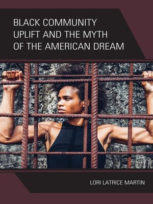 cover image of Black Community Uplift and the Myth of the American Dream