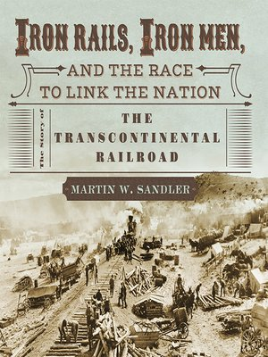 cover image of Iron Rails, Iron Men, and the Race to Link the Nation
