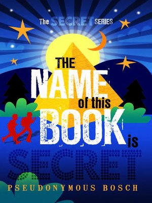 pseudonymous bosch real name. the name of this book is secret. secret series. 1. pseudonymous bosch author real