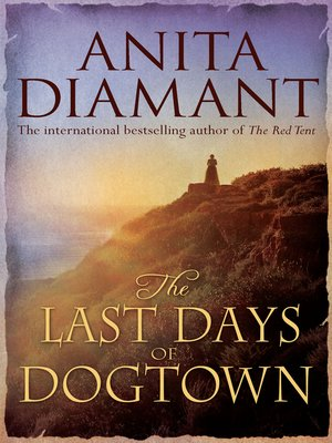 the last days of dogtown by anita diamant essay Anita diamant is the bestselling author of the novels the red tent, good harbor, the last days of dogtown and day after night, and the collection of essays, pitching.