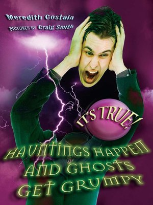 cover image of It's True! Hauntings Happen and Ghosts Get Grumpy