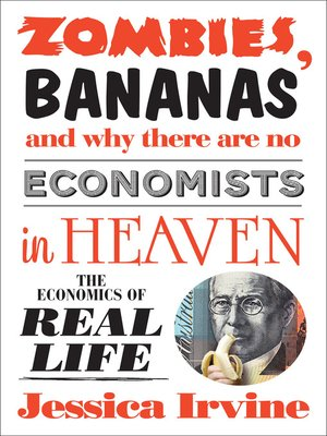 cover image of Zombies, Bananas and Why There Are No Economists in Heaven