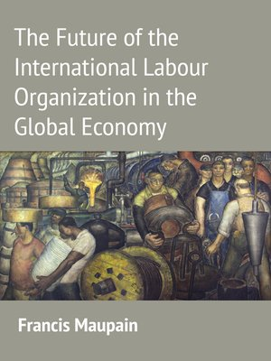 cover image of The Future of the International Labour Organization in the Global Economy