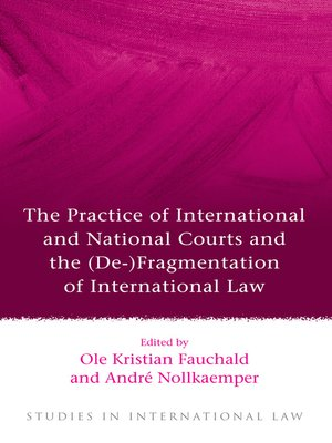 cover image of The Practice of International and National Courts and the (De-)Fragmentation of International Law