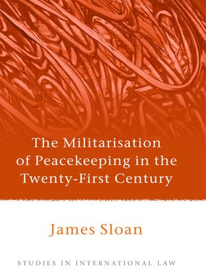 cover image of The Militarisation of Peacekeeping in the Twenty-First Century