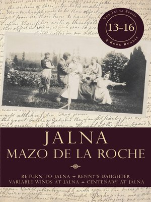 cover image of Books 13-16: Return to Jalna / Renny's Daughter / Variable Winds at Jalna / Centenary at Jalna