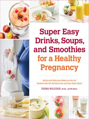cover image of Super Easy Drinks, Soups, and Smoothies for a Healthy Pregnancy