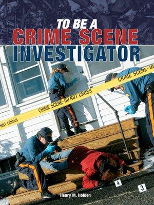 cover image of To Be a Crime Scene Investigator