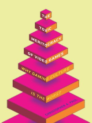 cover image of The Toxic Meritocracy of Video Games