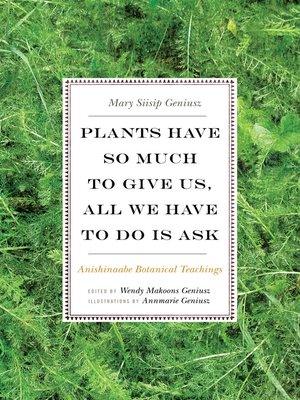 cover image of Plants Have So Much to Give Us, All We Have to Do Is Ask