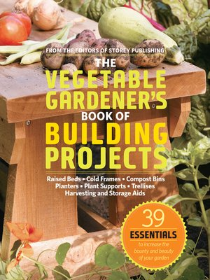 cover image of The Vegetable Gardener's Book of Building Projects