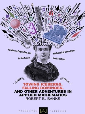 cover image of Towing Icebergs, Falling Dominoes, and Other Adventures in Applied Mathematics