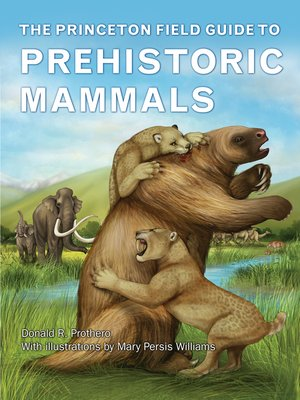 cover image of The Princeton Field Guide to Prehistoric Mammals