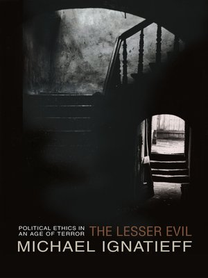 the lesser evil: political ethics in the age of terror essay Does this legitimize the use of violence for political ends 2 note that  in his  exhaustive study, rejali traces the history of torture through the ages it's not so  much  the lesser evil: hard choices in a war on terror michael.