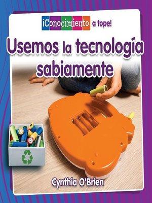 cover image of Usemos la tecnología sabiamente