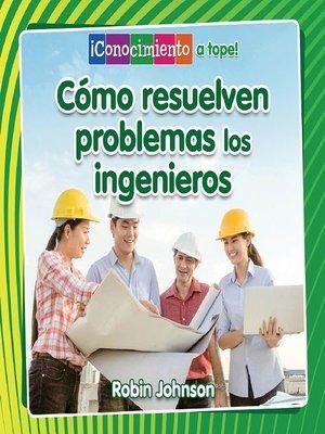 cover image of Cómo resuelven problemas los ingenieros