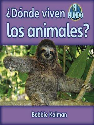 cover image of ¿Dónde viven los animales?