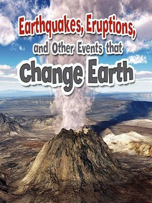 cover image of Earthquakes, Eruptions, and Other Events that Change Earth