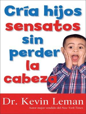 cover image of Cria Hijos Sensatos Sin Perder la Cabeza