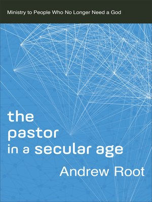 cover image of The Pastor in a Secular Age--Ministry to People Who No Longer Need a God