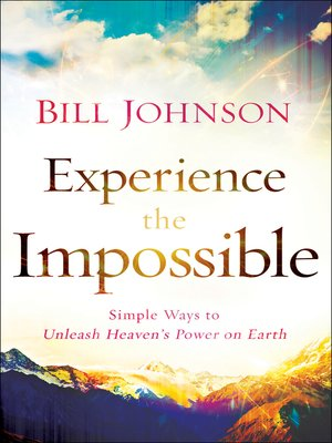 Bill johnson overdrive rakuten overdrive ebooks audiobooks and cover image of experience the impossible fandeluxe Image collections