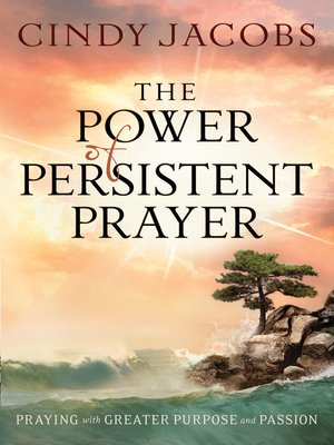 The Power of Persistent Prayer by Cindy Jacobs · OverDrive