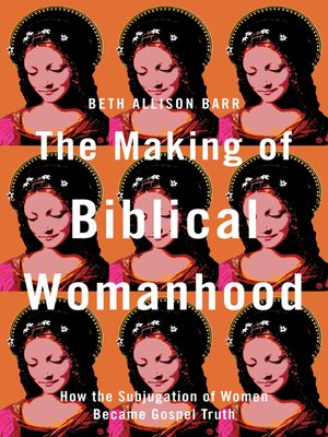 cover image of The Making of Biblical Womanhood