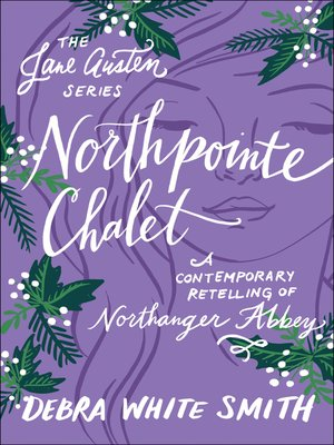 cover image of Northpointe Chalet: A Contemporary Retelling of Northanger Abbey