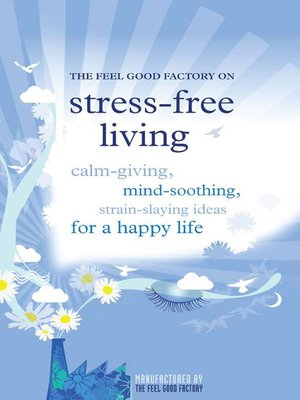 cover image of The Feel Good Factory on Stress-Free Living