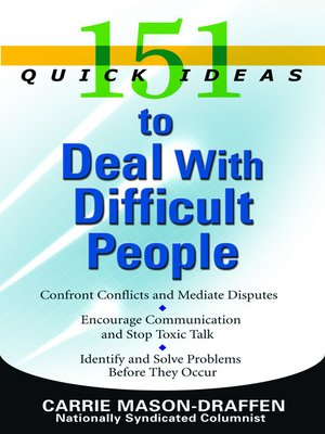 151 Quick Ideas to Deal with Difficult People by Carrie Mason-Draffen.                                              AVAILABLE eBook.