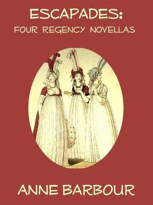 cover image of Escapades: Four Regency Novellas