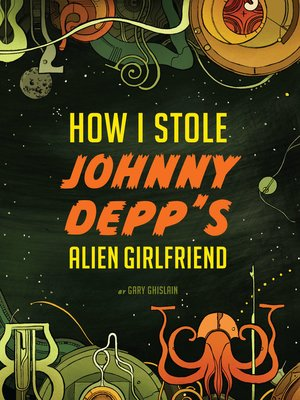 cover image of How I Stole Johnny Depp's Alien Girlfriend