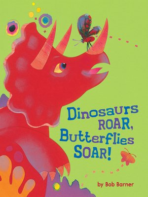 This is an image a book cover for Dinosaurs Roar, Butterflies Soar!