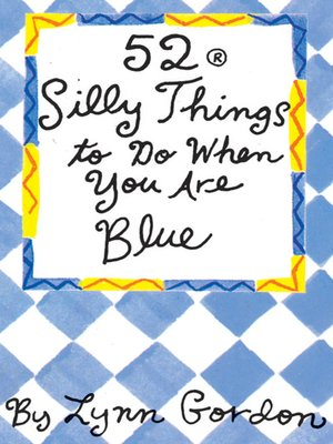 cover image of 52® Silly Things to Do When You Are Blue