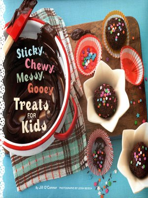 cover image of Sticky, Chewy, Messy, Gooey Treats for Kids