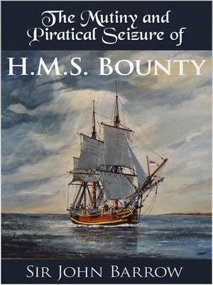 cover image of The Mutiny and Piratical Seizure of H.M.S. Bounty