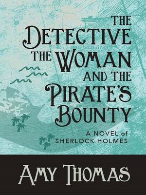 cover image of The Detective, the Woman and the Pirate's Bounty