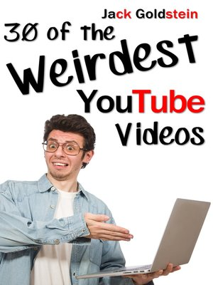cover image of 30 of the Weirdest YouTube Videos