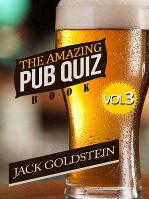 cover image of The Amazing Pub Quiz Book - Volume 3