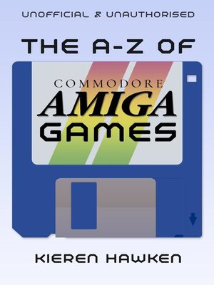 cover image of The A-Z of Commodore Amiga Games, Volume 1