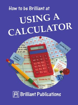 cover image of How to be Brilliant at Using a Calculator
