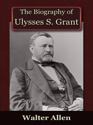 cover image of The Biography of Ulysses S Grant