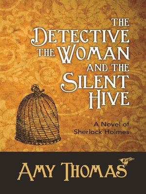 cover image of The Detective, The Woman and The Silent Hive: A Novel of Sherlock Holmes