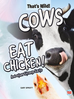 cover image of Cows Eat Chicken! and Other Strange Facts