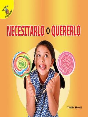 cover image of Necesitarlo o quererlo, Grades PK - 2