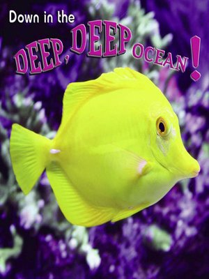 cover image of Down in the Deep, Deep, Ocean!