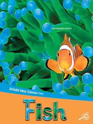 cover image of Animals Have Classes Too! Fish, Grades 1 - 3